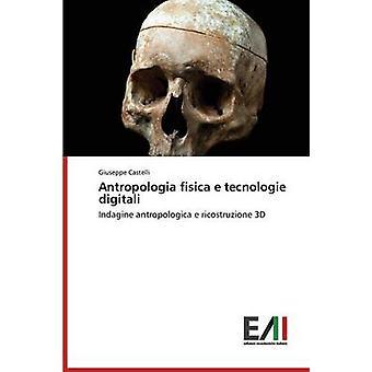Antropologia fisica e tecnologie digitali by Castelli Giuseppe