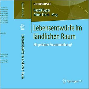 Lebensentwrfe im lndlichen Raum  Ein prekrer Zusammenhang by Egger & Rudolf