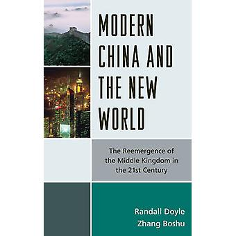 Modern China and the New World The Reemergence of the Middle Kingdom in the 21st Century by Doyle & Randall