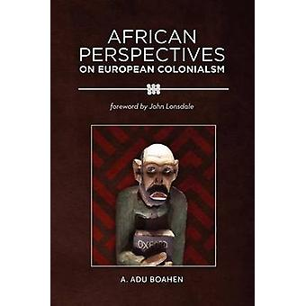 African Perspectives on European Colonialism by Boahen & A. Adu