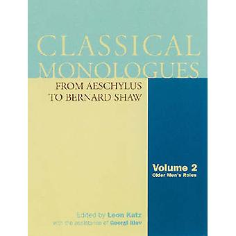Classical Monologues Older Men From Aeschylus to Bernard Shaw Volume 2 by Katz & Leon