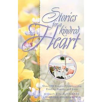 Stories for the Kindred Heart Over 100 Stories Celebrating Friendship Family and Love by Gray & Alice