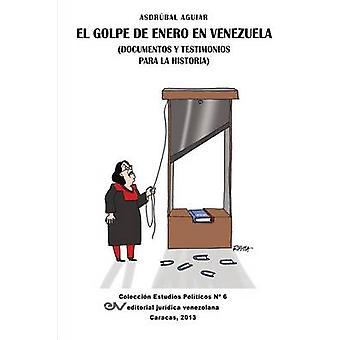 El Golpe de Enero Documentos y Testimonios Para La Historia by Aguiar & Asdrubal