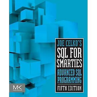 Joe Celko's SQL for Smarties - Advanced SQL Programming by Joe Celko -