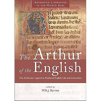 The Arthur of the English - The Arthurian Legend in Medieval English L