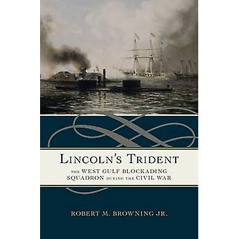 Lincoln's Trident - The West Gulf Blockading Squadron During the Civil