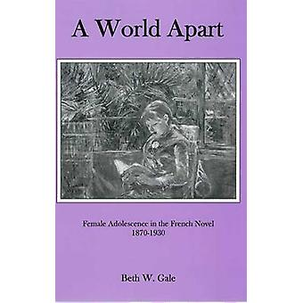A World Apart - Female Adolescence in the French Novel - 1870-1930 by