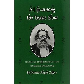 Life among Texas Flora - Ferdinand Lindheimer's Letters to George Enge