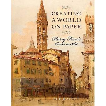 Creating a World on Paper - Harry Fenn's Career in Art by Sue Rainey -
