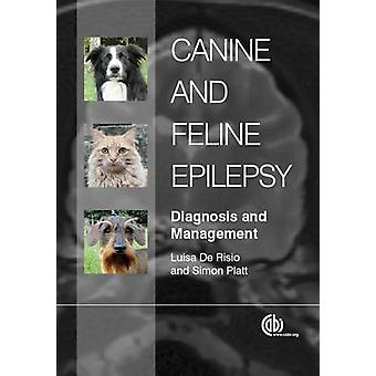 Canine and Feline Epilepsy - Diagnosis and Management by Luisa De Risi