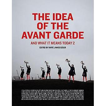 The Idea of the Avant Garde - And What It Means Today 2 by Marc James