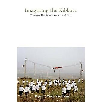 Imagining the Kibbutz - Visions of Utopia in Literature and Film by Ra