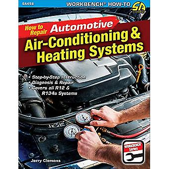 How to Repair Automotive Air-Conditioning and Heating Systems by Jerr