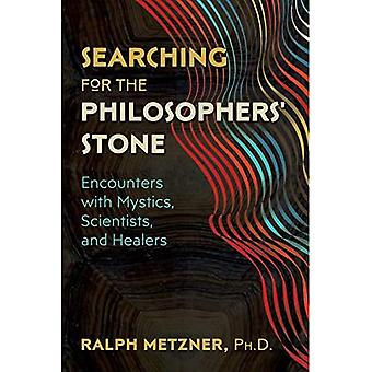 Searching for the Philosophers' Stone: Encounters with Mystics, Scientists, and Healers