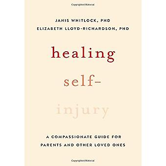 Healing Self-Injury - A Compassionate Guide for Parents and Other Love