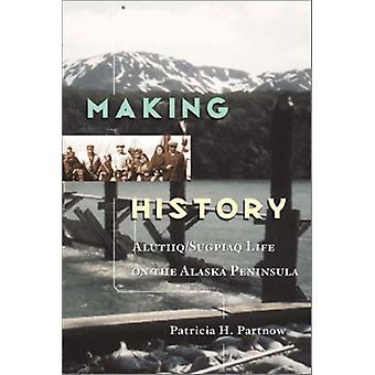 Making History - Alutiiq/Sugpiaq Life on the Alaska Peninsula by Patri
