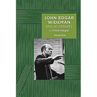 John Edgar Wideman and Modernity - A Critical Dialogue by Michel Feith