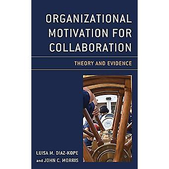Organizational Motivation for Collaboration - Theory and Evidence by L