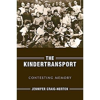 The Kindertransport - Contesting Memory by Jennifer Wylegala - 9780253