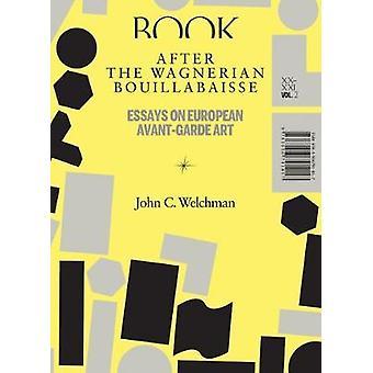 After the Wagnerian Bouillabaisse - Essays on European Avant-Garde Ar
