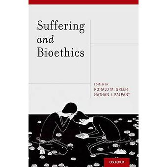 Suffering and Bioethics by Ronald M. Green - Nathan J. Palpant - 9780