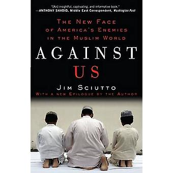 Against Us - The New Face of America's Enemies in the Muslim World by