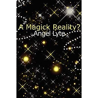 A Magick Reality? by Angelica Lyte - 9780955854101 Book