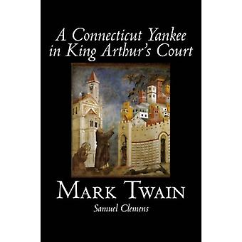 A Connecticut Yankee in King Arthur's Court by Mark Twain - 978159818