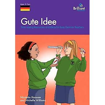 Gute Idee - Time-saving Resources and Ideas for Busy German Teachers b
