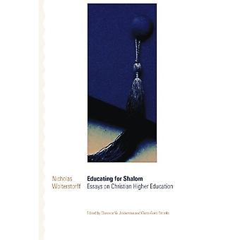 Educating for Shalom - Essays on Christian Higher Education by Clarenc