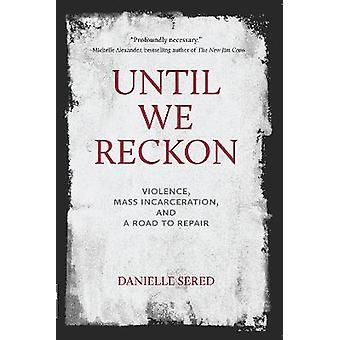 Until We Reckon Violence Mass Incarceration and a Road to Repair