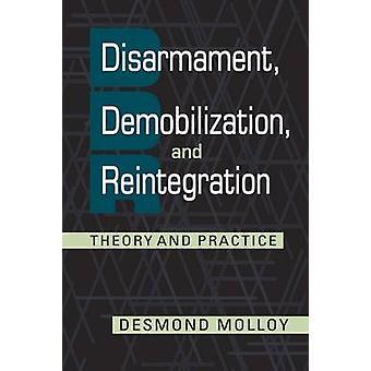 Disarmament Demobilization and Reintegration by Desmond Molloy