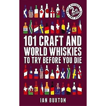 101 Craft and World Whiskies to Try Before You Die (2nd edition of 101 World Whiskies to Try Before You Die)