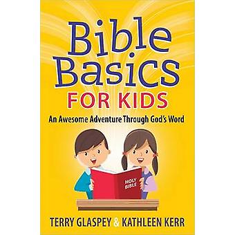Bible Basics for Kids - An Awesome Adventure Through God's Word by Ter