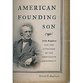 American Founding Son - John Bingham and the Invention of the Fourteen