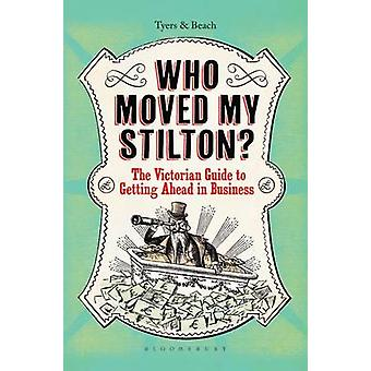 Who Moved My Stilton? - The Victorian Guide to Getting Ahead in Busine