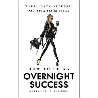 Wie man über Nacht Erfolg von Maria Hatzistefanis - 9781785037320