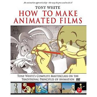 How to Make Animated Films - Tony White's Complete Masterclass on the