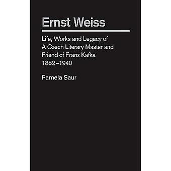 Ernst Weiss: Life, Works and Legagcy of a Czech Literary Master and Friend of Franz Kafka 1882 - 1940