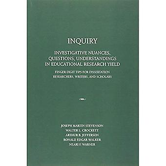 INQUIRY: Investigative Nuances, Questions, and Understandings in Educational Research Yield