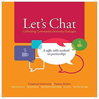 Let's Chat - cultiver le Dialogue de la communauté universitaire: Un manuel de Table basse sur les partenariats