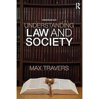 Understanding Law and Society by Travers & Max