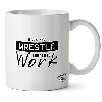 Hippowarehouse Born To Wrestle Forced To Work Printed Mug Cup Ceramic 10oz
