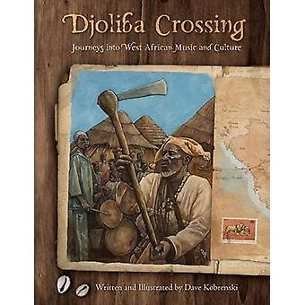 Djoliba Crossing Journeys Into West African Music and Culture by Kobrenski & Dave