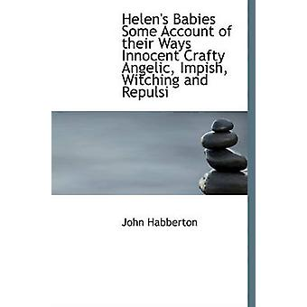 Helens Babies Some Account of their Ways Innocent Crafty Angelic Impish Witching and Repulsi by Habberton & John