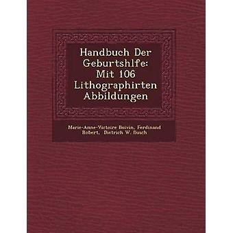 Handbuch Der Geburtsh Lfe Mit 106 Lithographirten Abbildungen by Boivin & MarieAnneVictoire