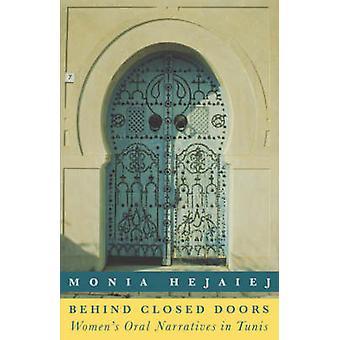 Behind Closed Doors Womens Oral Narratives in Tunis by Hejaiej & Monia