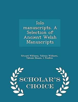 Iolo manuscripts. A Selection of Ancient Welsh Manuscripts  Scholars Choice Edition by Williams & Edward