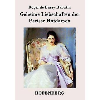 Geheime Liebschaften der Pariser Hofdamen door Roger de Bussy Rabutin