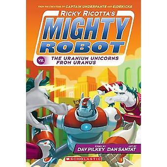 Ricky Ricotta's Mighty Robot vs. the Uranium Unicorns from Uranus by